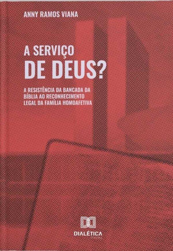 A serviço de Deus? A resistência da bancada da Bíblia ao reconhecimento legal da família homoafetiva